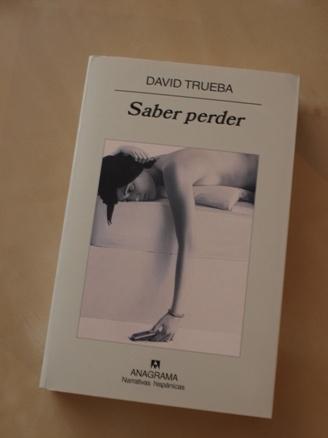 saber perder trueba Saber perder, de David Trueba.